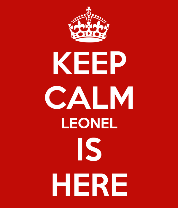 KEEP CALM LEONEL IS HERE