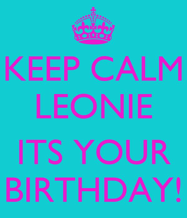 KEEP CALM LEONIE   ITS YOUR BIRTHDAY!