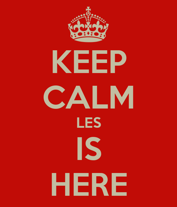 KEEP CALM LES IS HERE
