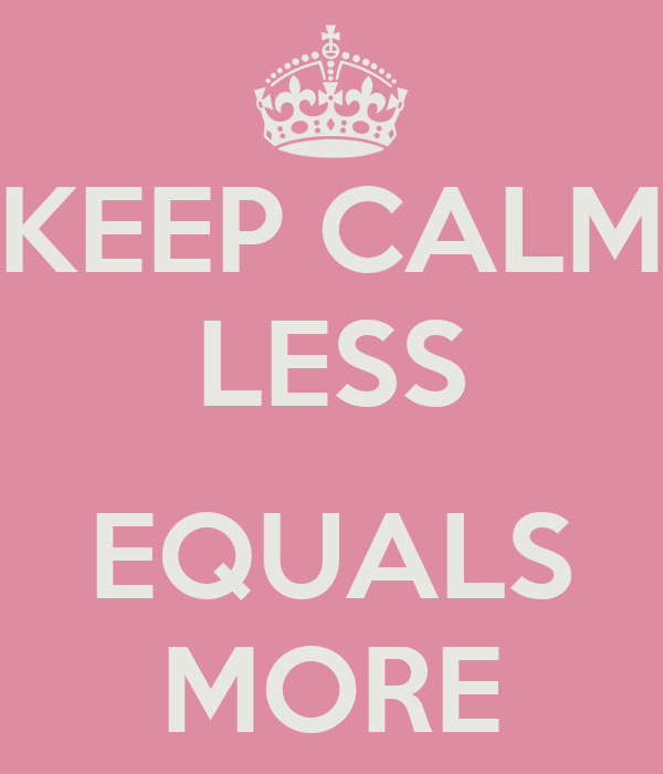 KEEP CALM LESS  EQUALS MORE