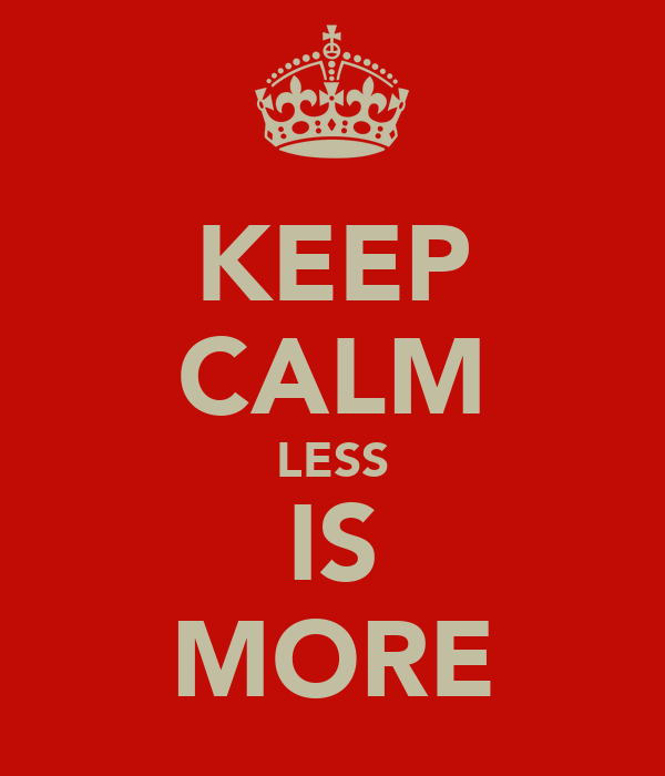 KEEP CALM LESS IS MORE