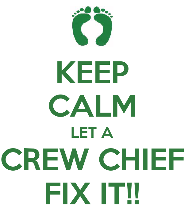 KEEP CALM LET A CREW CHIEF FIX IT!!