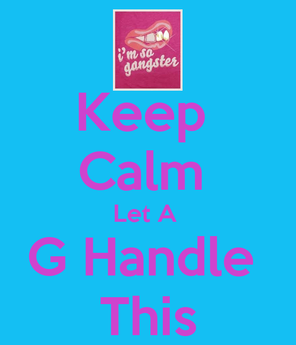 Keep  Calm  Let A  G Handle  This