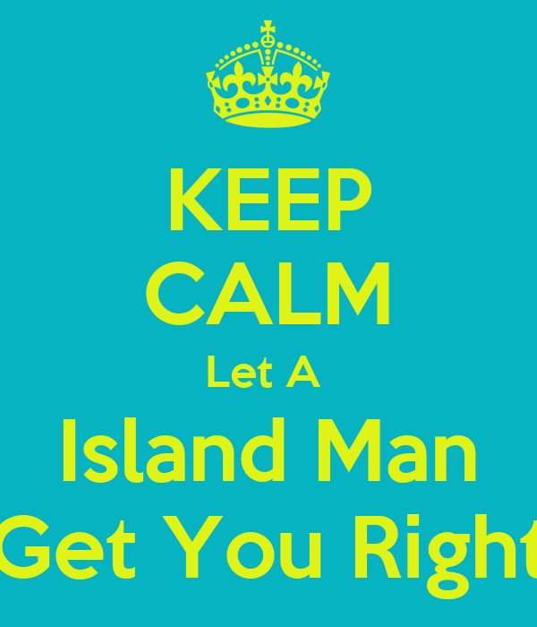 KEEP CALM Let A  Island Man Get You Right