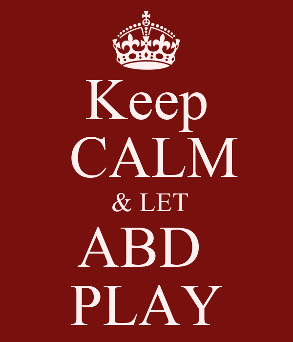 Keep  CALM  & LET ABD  PLAY
