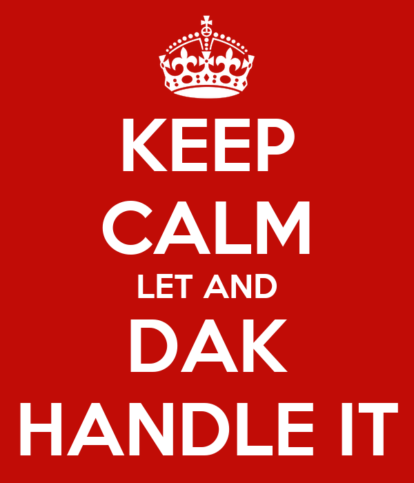 KEEP CALM LET AND DAK HANDLE IT