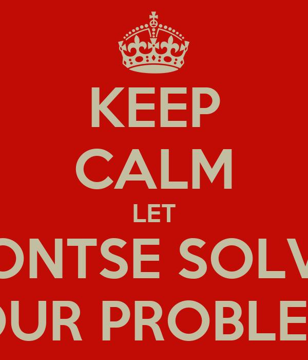 KEEP CALM LET GONTSE SOLVE  YOUR PROBLEMS