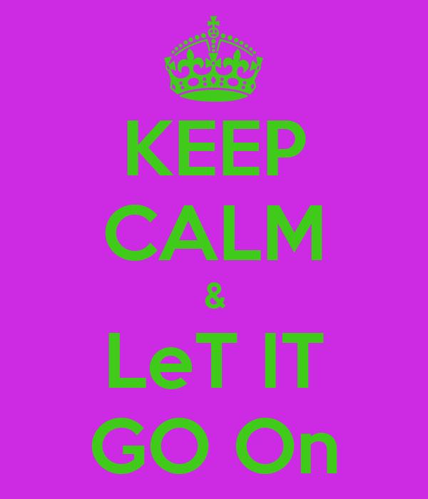 KEEP CALM & LeT IT GO On