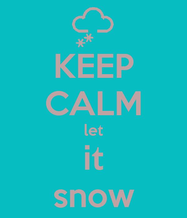 KEEP CALM let it snow