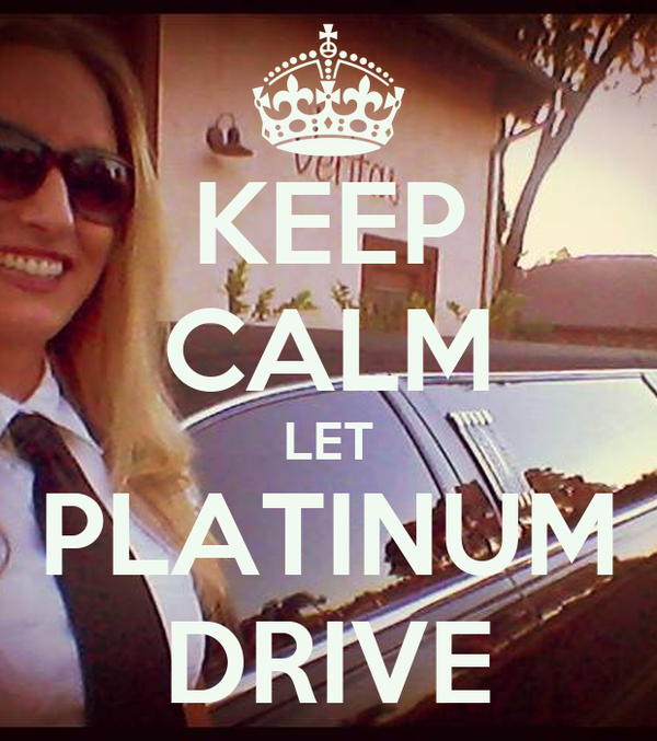 KEEP CALM LET PLATINUM DRIVE