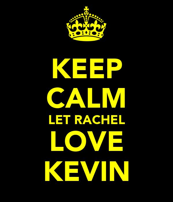 KEEP CALM LET RACHEL LOVE KEVIN