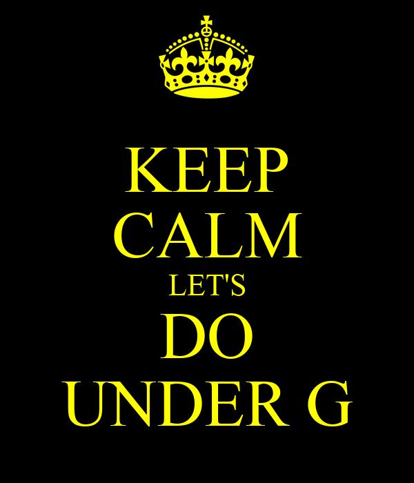 KEEP CALM LET'S DO UNDER G