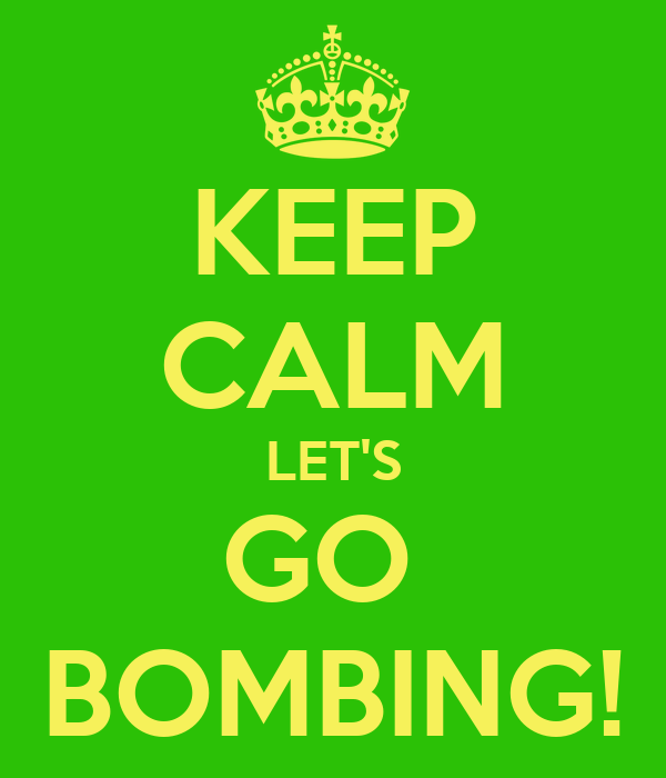 KEEP CALM LET'S GO  BOMBING!