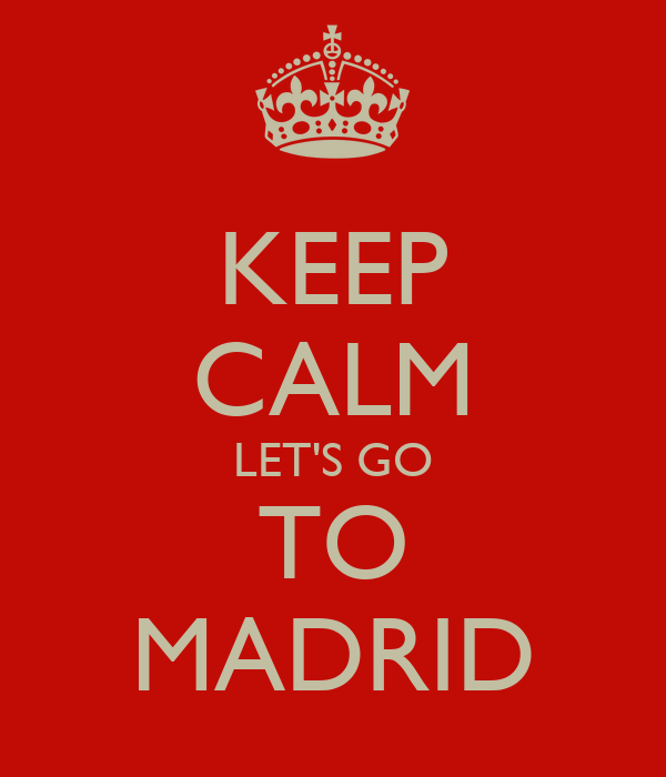 KEEP CALM LET'S GO TO MADRID