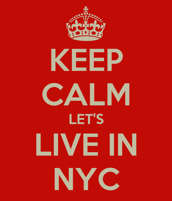KEEP CALM LET'S LIVE IN NYC