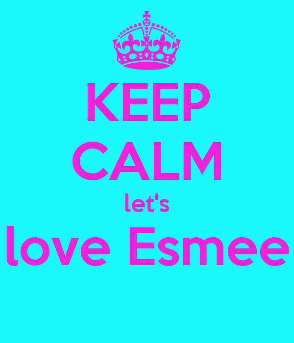 KEEP CALM let's love Esmee