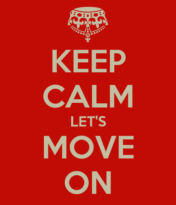KEEP CALM LET'S MOVE ON