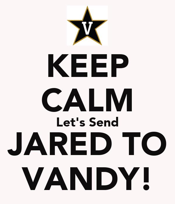 KEEP CALM Let's Send JARED TO VANDY!