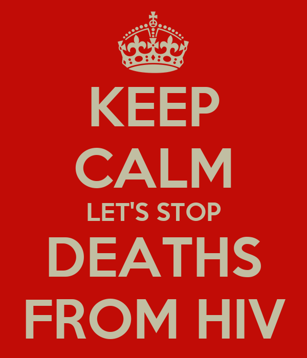 KEEP CALM LET'S STOP DEATHS FROM HIV