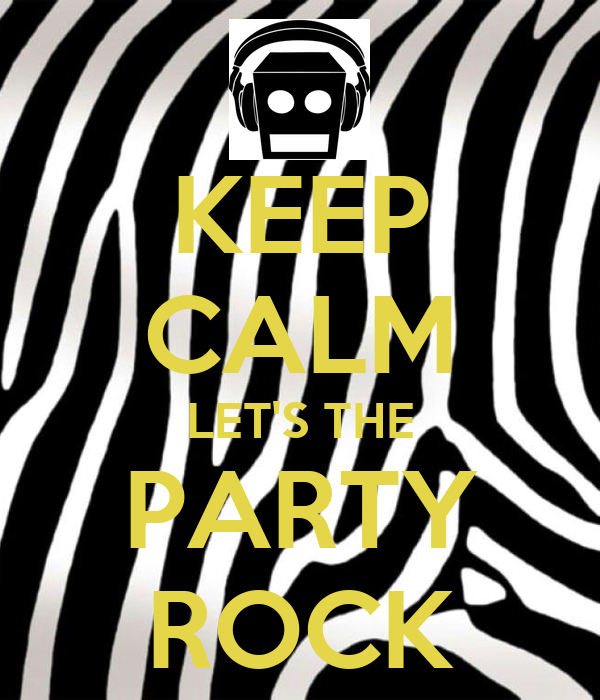 KEEP CALM LET'S THE PARTY ROCK