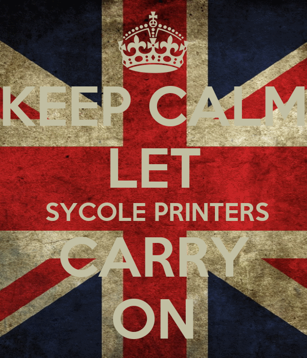 KEEP CALM LET  SYCOLE PRINTERS CARRY ON