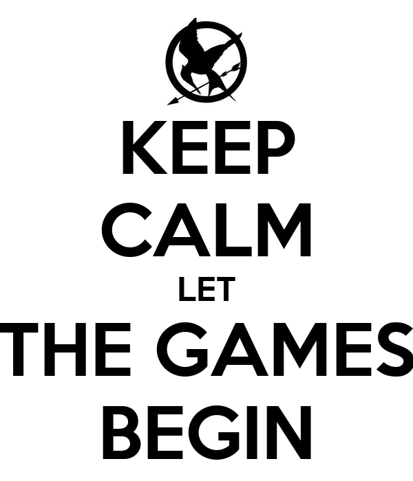 KEEP CALM LET THE GAMES BEGIN