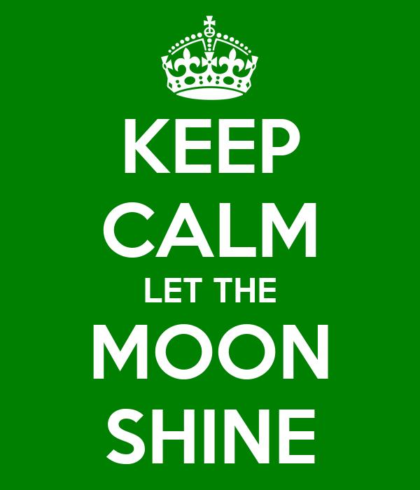 KEEP CALM LET THE MOON SHINE