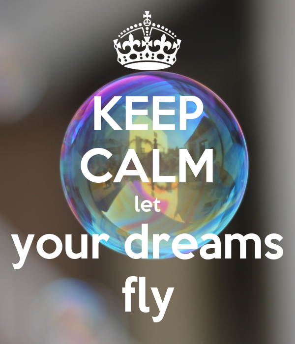 KEEP CALM let your dreams fly