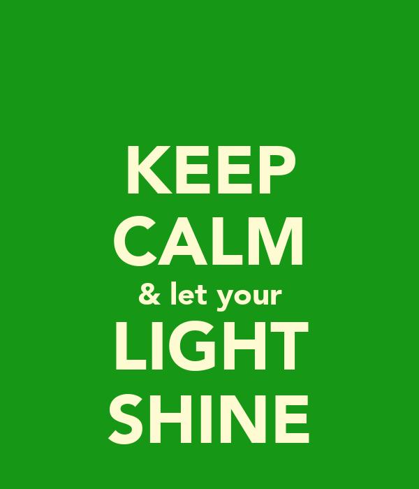 KEEP CALM & let your LIGHT SHINE