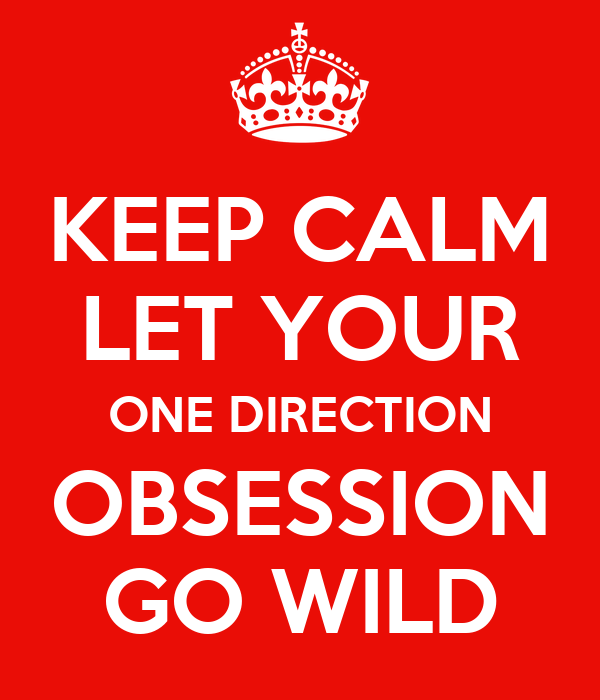 KEEP CALM LET YOUR ONE DIRECTION OBSESSION GO WILD