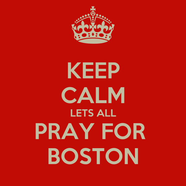 KEEP CALM LETS ALL PRAY FOR  BOSTON