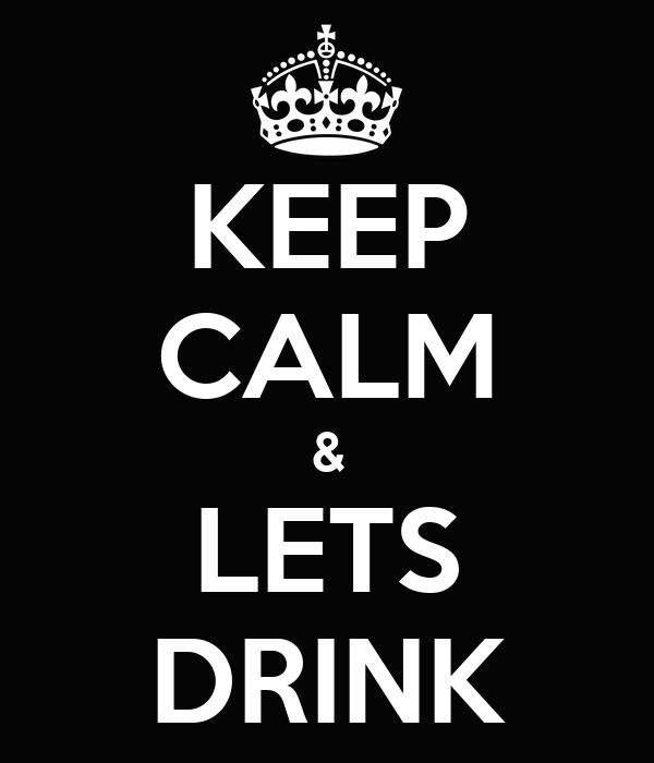 KEEP CALM & LETS DRINK