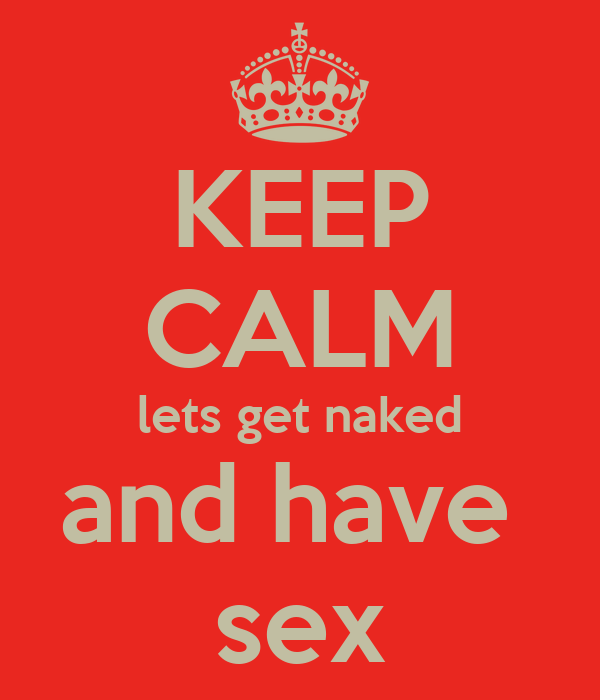 Lets get naked and have sex