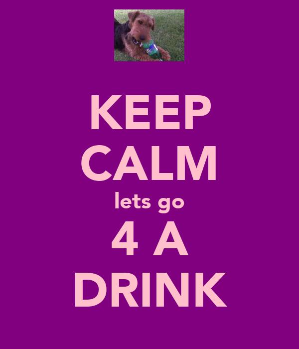KEEP CALM lets go 4 A DRINK