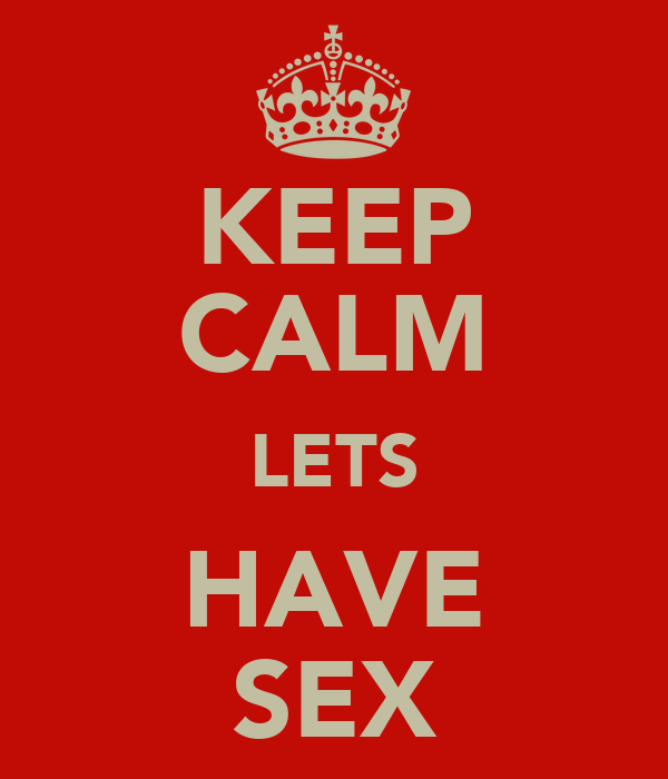 KEEP CALM LETS HAVE SEX