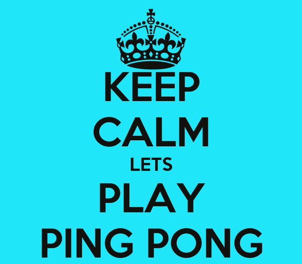 KEEP CALM LETS PLAY PING PONG
