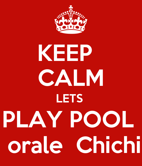 KEEP    CALM LETS  PLAY POOL   orale  Chichi