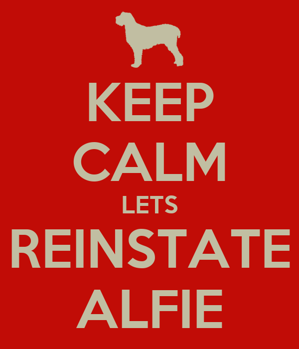 KEEP CALM LETS REINSTATE ALFIE