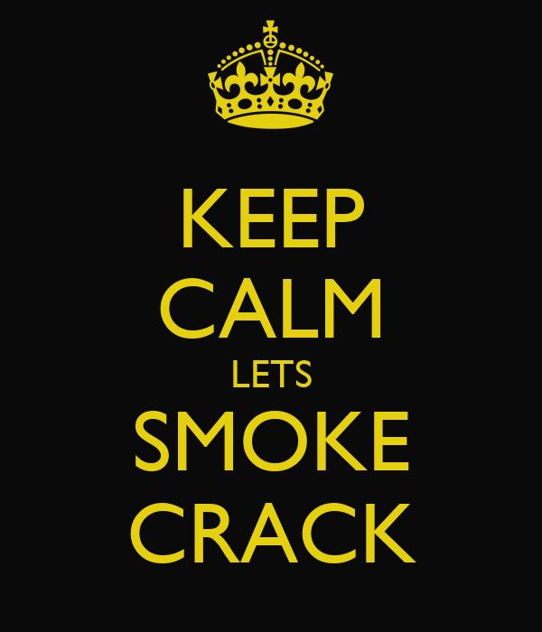 KEEP CALM LETS SMOKE CRACK