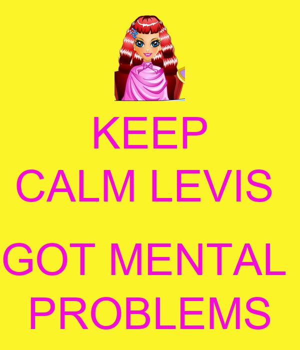 KEEP CALM LEVIS   GOT MENTAL  PROBLEMS