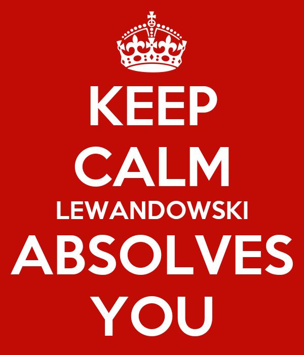 KEEP CALM LEWANDOWSKI ABSOLVES YOU