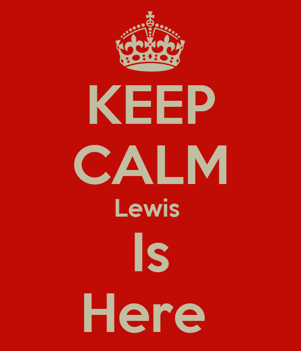 KEEP CALM Lewis  Is Here