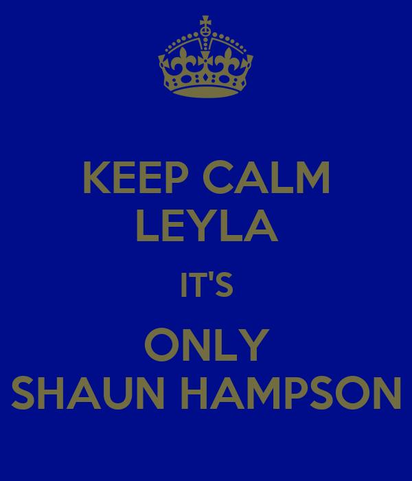 KEEP CALM LEYLA IT'S ONLY SHAUN HAMPSON