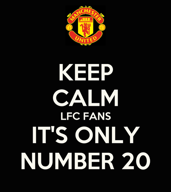 KEEP CALM LFC FANS IT'S ONLY NUMBER 20