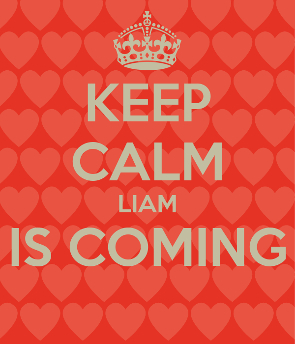 KEEP CALM LIAM IS COMING