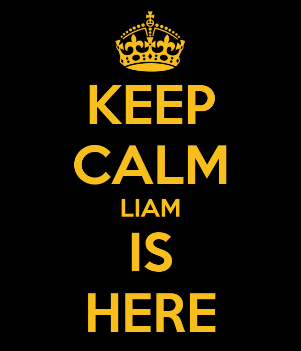 KEEP CALM LIAM IS HERE