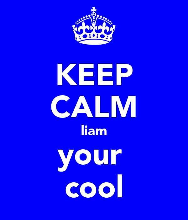 KEEP CALM liam your  cool