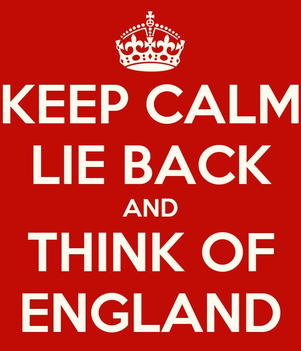 KEEP CALM LIE BACK AND THINK OF ENGLAND