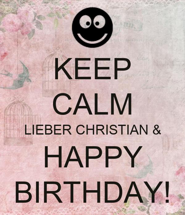 KEEP CALM LIEBER CHRISTIAN & HAPPY BIRTHDAY!