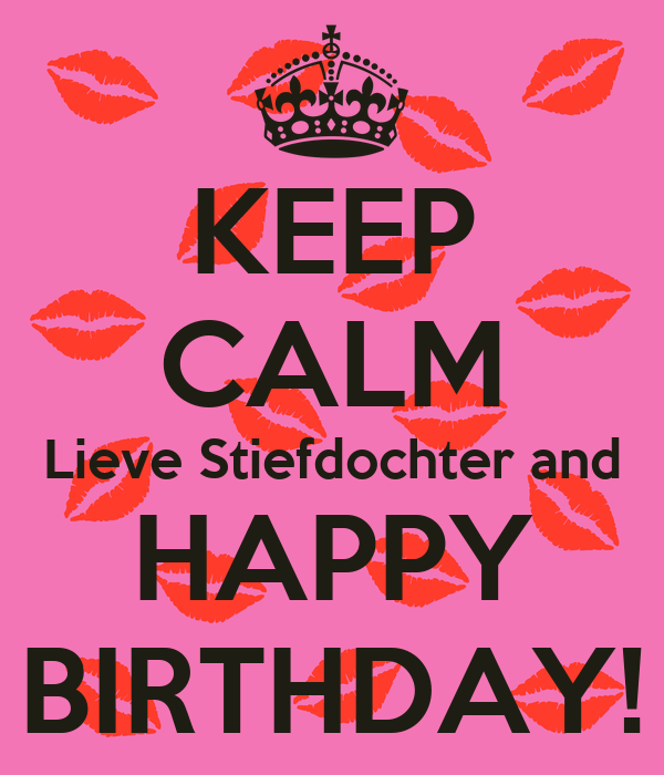 KEEP CALM Lieve Stiefdochter and HAPPY BIRTHDAY!